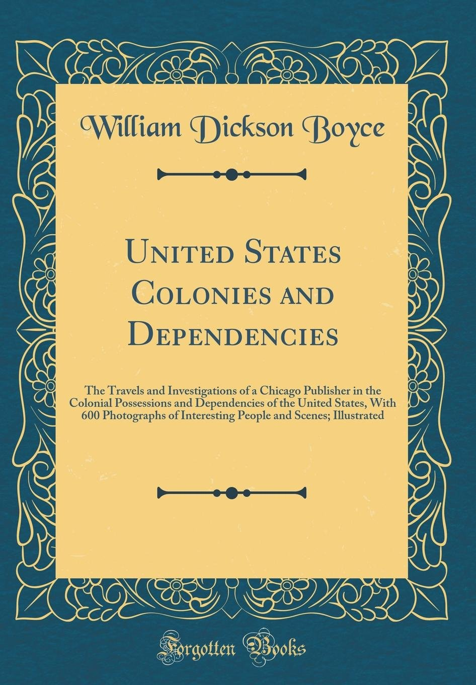 Read Online United States Colonies and Dependencies: The Travels and Investigations of a Chicago Publisher in the Colonial Possessions and Dependencies of the ... and Scenes; Illustrated (Classic Reprint) pdf epub