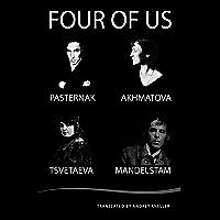 Four of Us: Pasternak, Akhmatova, Tsvetaeva, Mandelstam (English Edition)