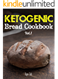 Ketogenic Bread Cookbook: 30 Gluten Free Low Carb Easy Recipes That is Perfect For Paleo Diet & Ketogenic Diet: Pancakes, Bread-sticks, Bread, Pizza Crust, ... Cookbook, Gluten Free, Weight Loss Book 1)