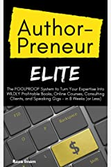 AuthorPreneur Elite: The FOOLPROOF System to Turn Your Expertise Into WILDLY Profitable Books, Online Courses, and Consulting Clients - in 8 Weeks (or Less) Kindle Edition