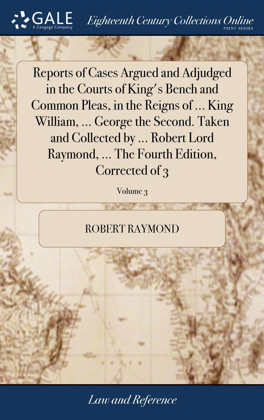 Download Reports of Cases Argued and Adjudged in the Courts of King's Bench and Common Pleas, in the Reigns of ... King William, ... George the Second. Taken ... the Fourth Edition, Corrected of 3; Volume 3 PDF