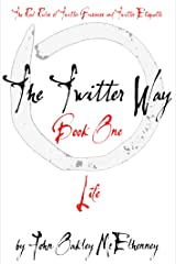The Twitter Way - Book One / LIFE: Twitter As A Way of Enlightenment Kindle Edition