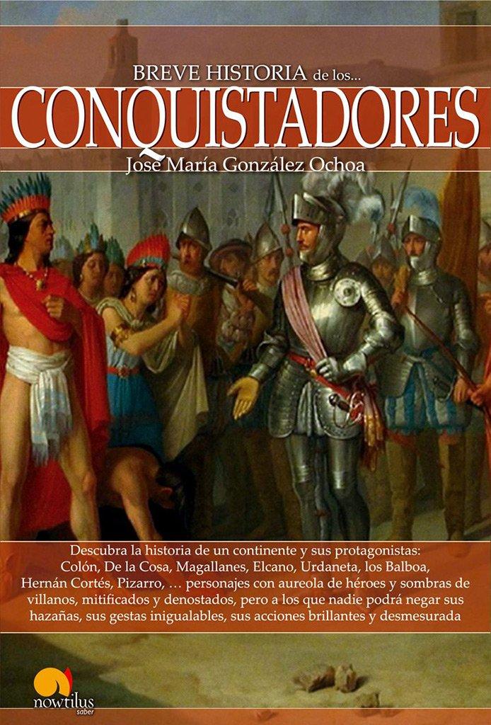 Breve historia de los conquistadores (Spanish Edition): José ...