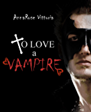 To Love A Vampire: Dark Vampire Knight Series: Book One