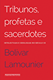 Tribunos, profetas e sacerdotes: Intelectuais e ideologias no século XX