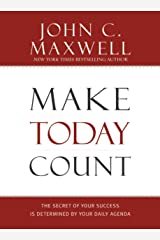 Make Today Count: The Secret of Your Success Is Determined by Your Daily Agenda Kindle Edition