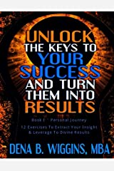 Unlock The Keys To Your Success And Turn Them Into Results (UnlockThe Keys To Your Success And Turn Them Into Results Book 1) Kindle Edition