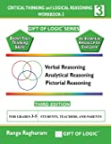 Critical Thinking and Logical Reasoning Workbook-3 (Gift of Logic)