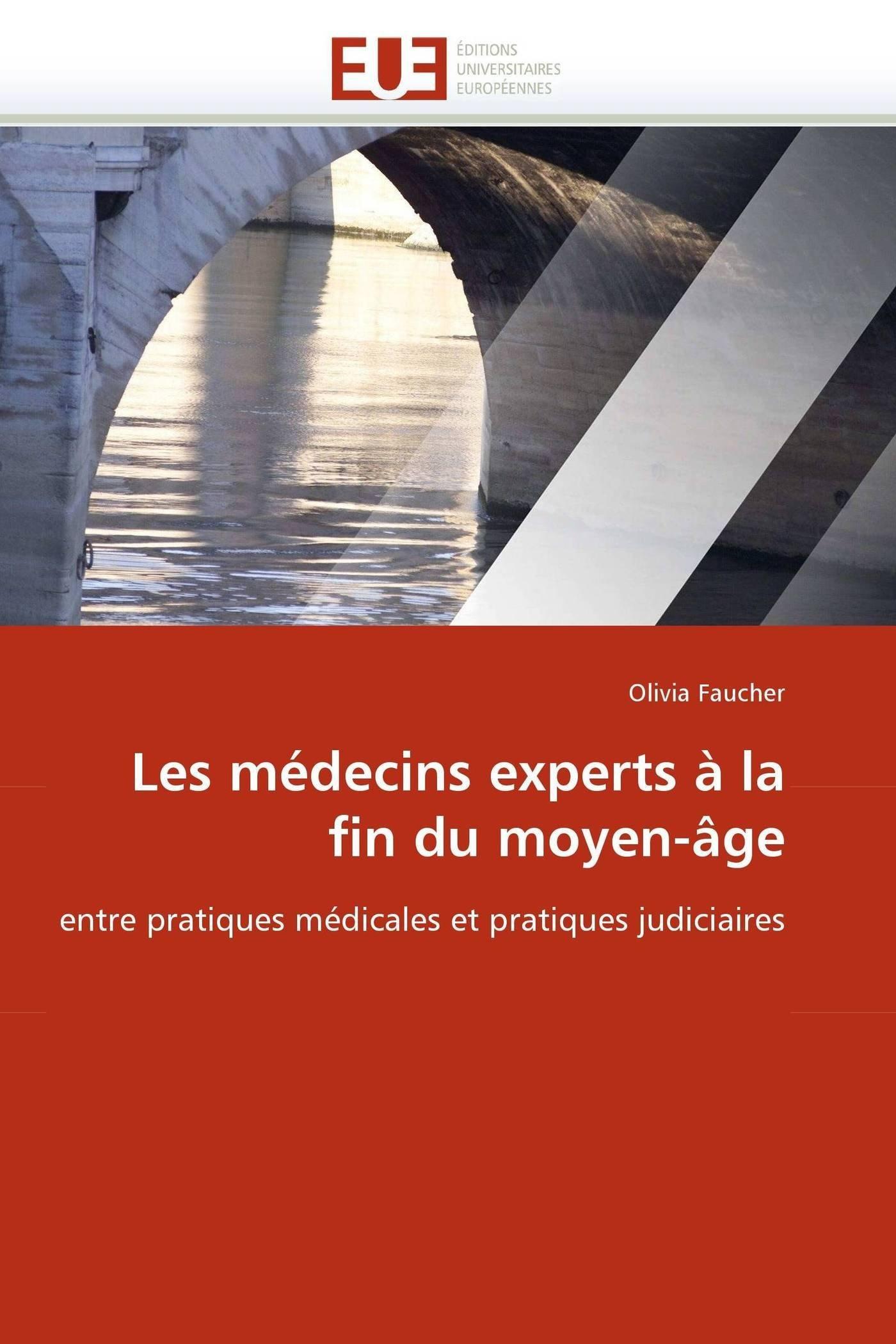 Read Online Les médecins experts à la fin du moyen-âge: entre pratiques médicales et pratiques judiciaires (Omn.Univ.Europ.) (French Edition) pdf
