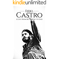 Fidel Castro: A Life From Beginning to End (Revolutionaries Book 3)