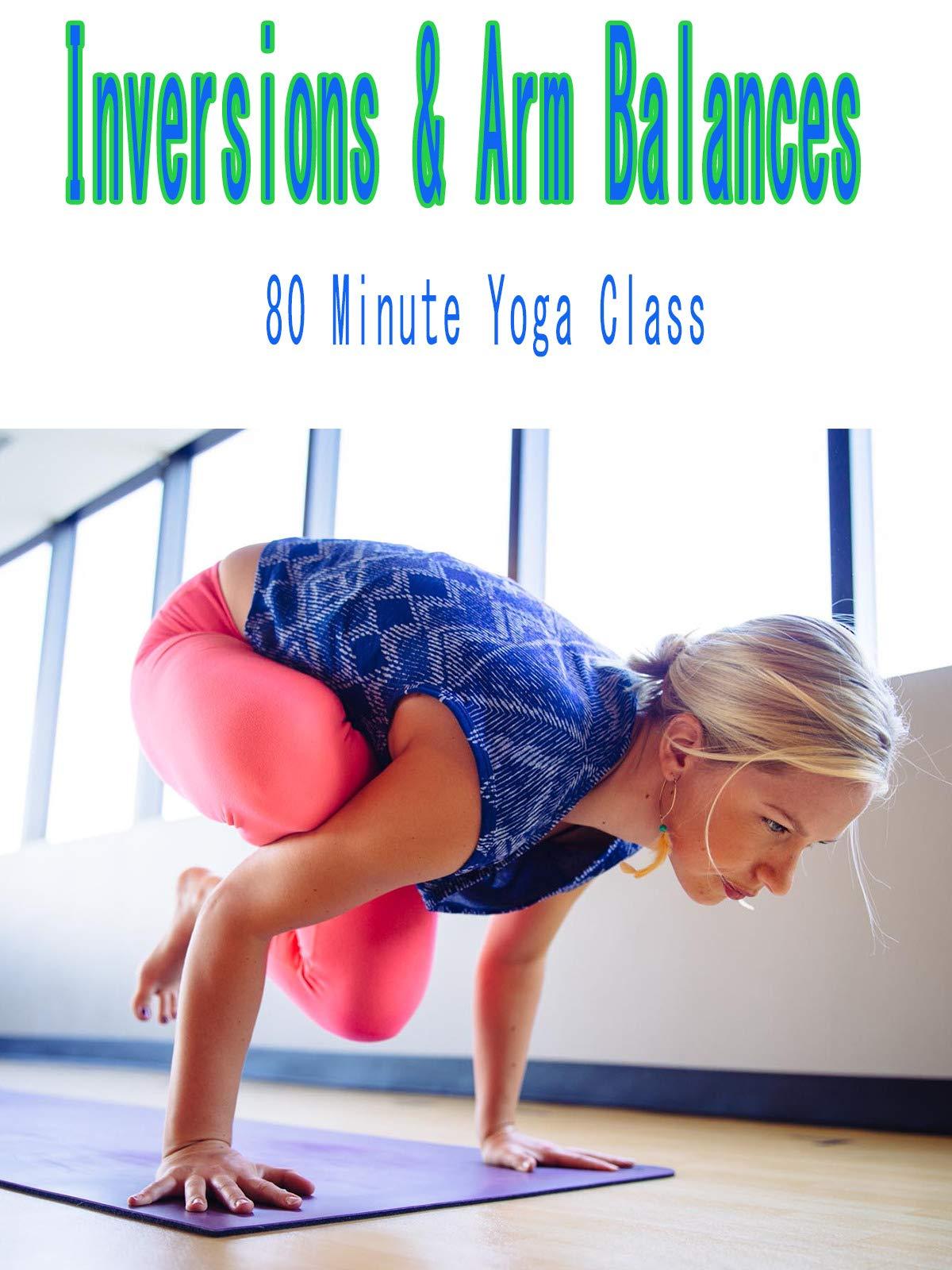 Watch 80 Minute Yoga Class - Inversions & Arm Balances ...