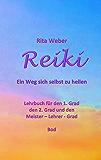 Reiki Ein Weg sich selbst zu heilen: Lehrbuch für den 1. Grad, den 2. Grad und den Meister - Lehrer - Grad
