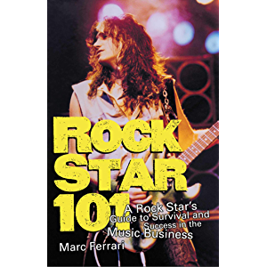 Rock Star 101: A Rock Star's Guide to Survival and Success in the Music Business