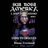 Sub Rosa America, Book I: Gone to Croatan (Sub Rosa America: A Deep State History 1) (English Edition)