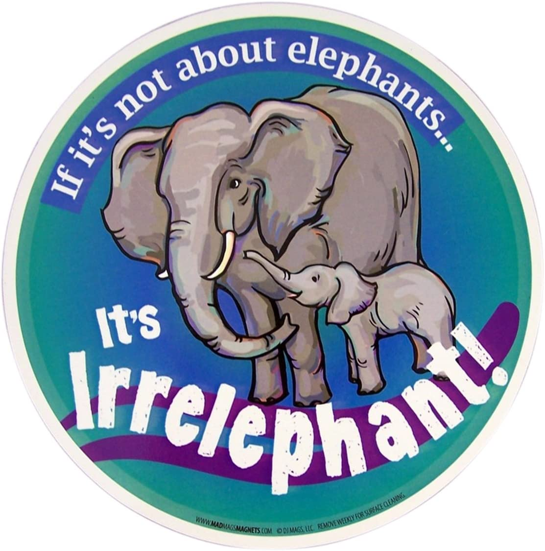 Mad Mags If Its Not About Elephants 5 3//4 Inch Its Irrelephant Car Magnet Decal
