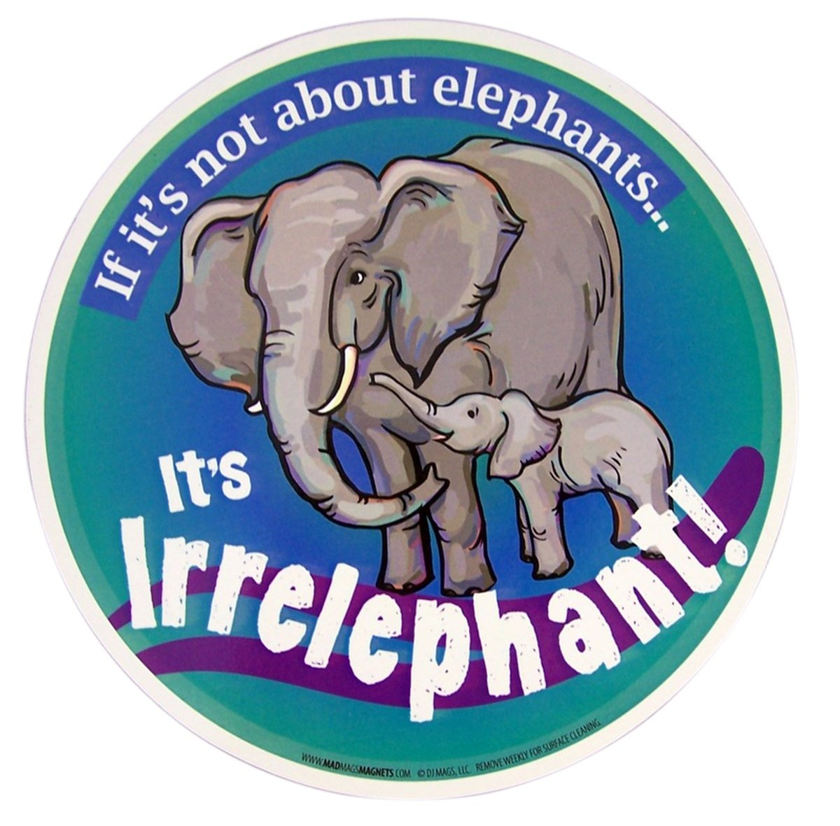 Its Irrelephant Car Magnet Decal Mad Mags If Its Not About Elephants 5 3//4 Inch