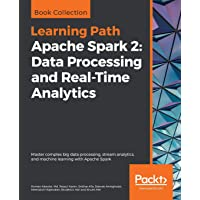 Apache Spark 2: Data Processing and Real-Time Analytics: Master complex big data processing, stream analytics, and machine learning with Apache Spark