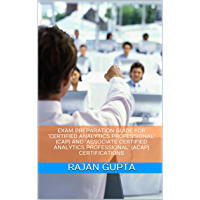 EXAM PREPARATION GUIDE FOR 'CERTIFIED ANALYTICS PROFESSIONAL' (CAP) AND 'ASSOCIATE CERTIFIED ANALYTICS PROFESSIONAL' (aCAP) CERTIFICATIONS (CAP & aCAP Exam Book 1) (English Edition)