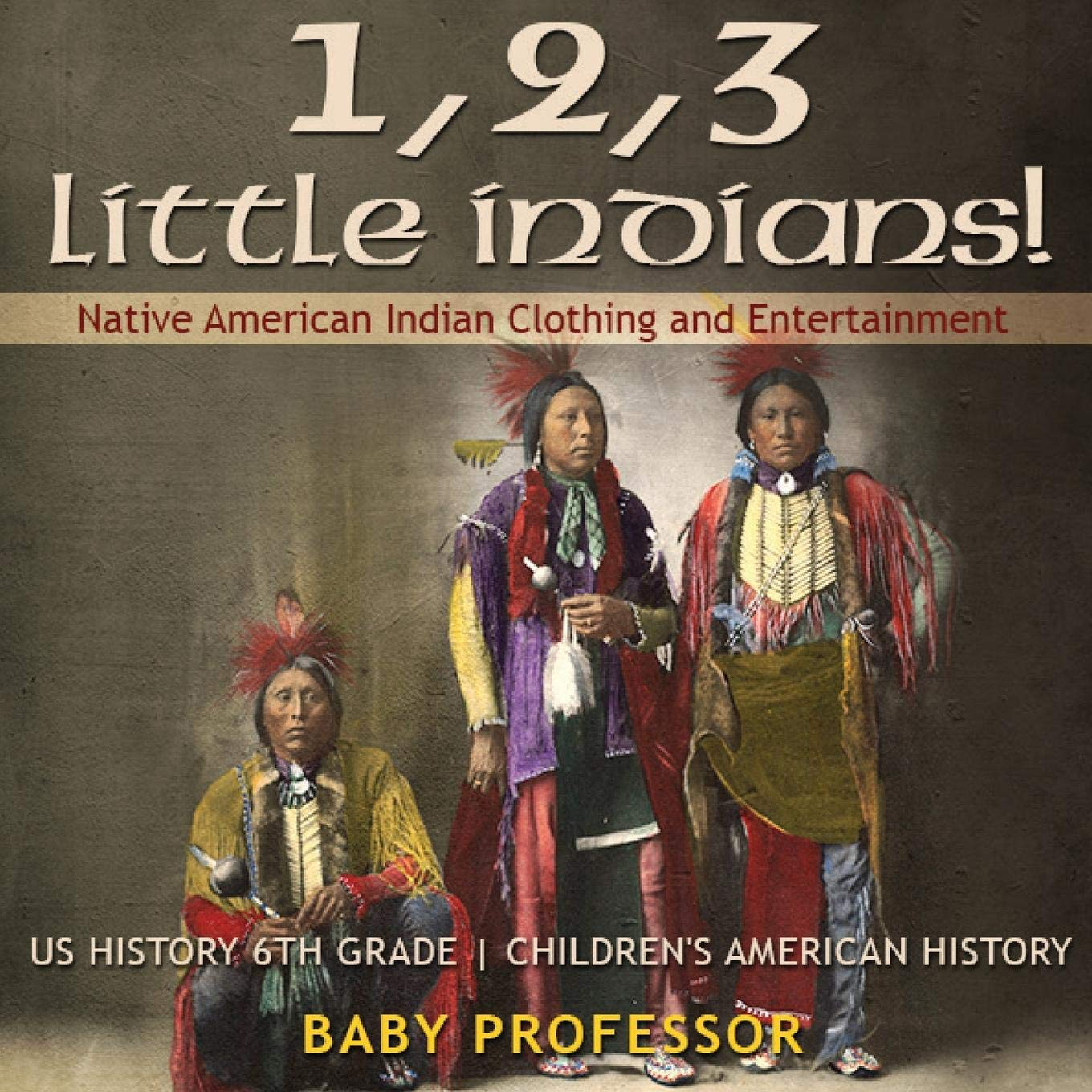 Download 1, 2, 3 Little Indians! Native American Indian Clothing and Entertainment - US History 6th Grade  Children's American History ebook