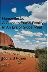 Humanifesto: A Guide to Primal Reality In An Era of Global Peril Kindle Edition