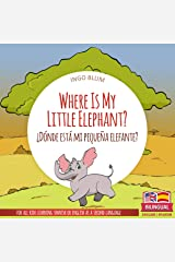 Where Is My Little Elephant? - ¿Dónde está mi pequeña elefante?: Bilingual Picture Book Spanish English for Children Ages 2-6 (Where is...? - ¿Dónde está...? 3) Kindle Edition