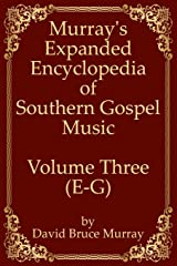 Murray's Expanded Encyclopedia Of Southern Gospel Music Volume Three (E-G) Paperback