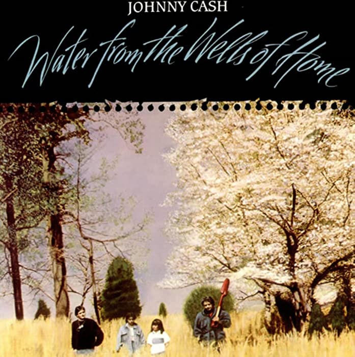 The Best Johnny Cash Water From The Wells Of Home