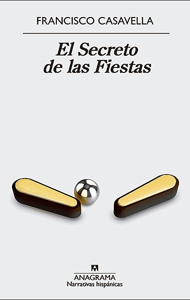 El secreto de las fiestas (Narrativas hispánicas nº 609) eBook: Casavella, Francisco: Amazon.es: Tienda Kindle