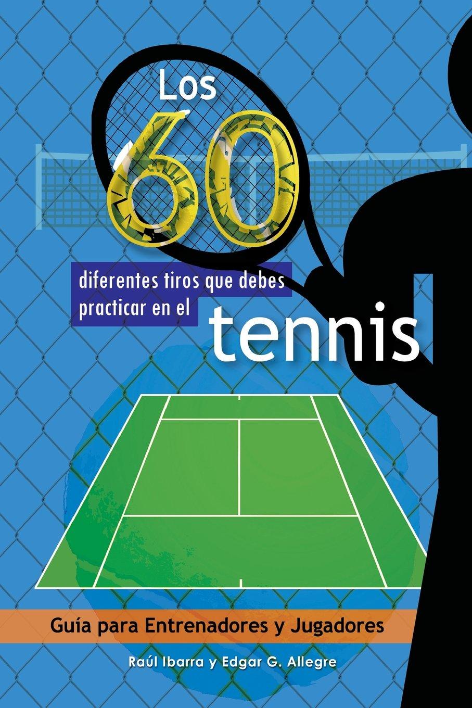 Los 60 diferentes tiros que debes practicar en el tenis ...
