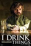 I Drink And I Know Things Tyrion Lannister Game of Thrones Quote Poster 12x18