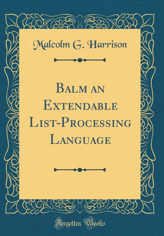 Balm an Extendable List-Processing Language (Classic Reprint) by Forgotten Books