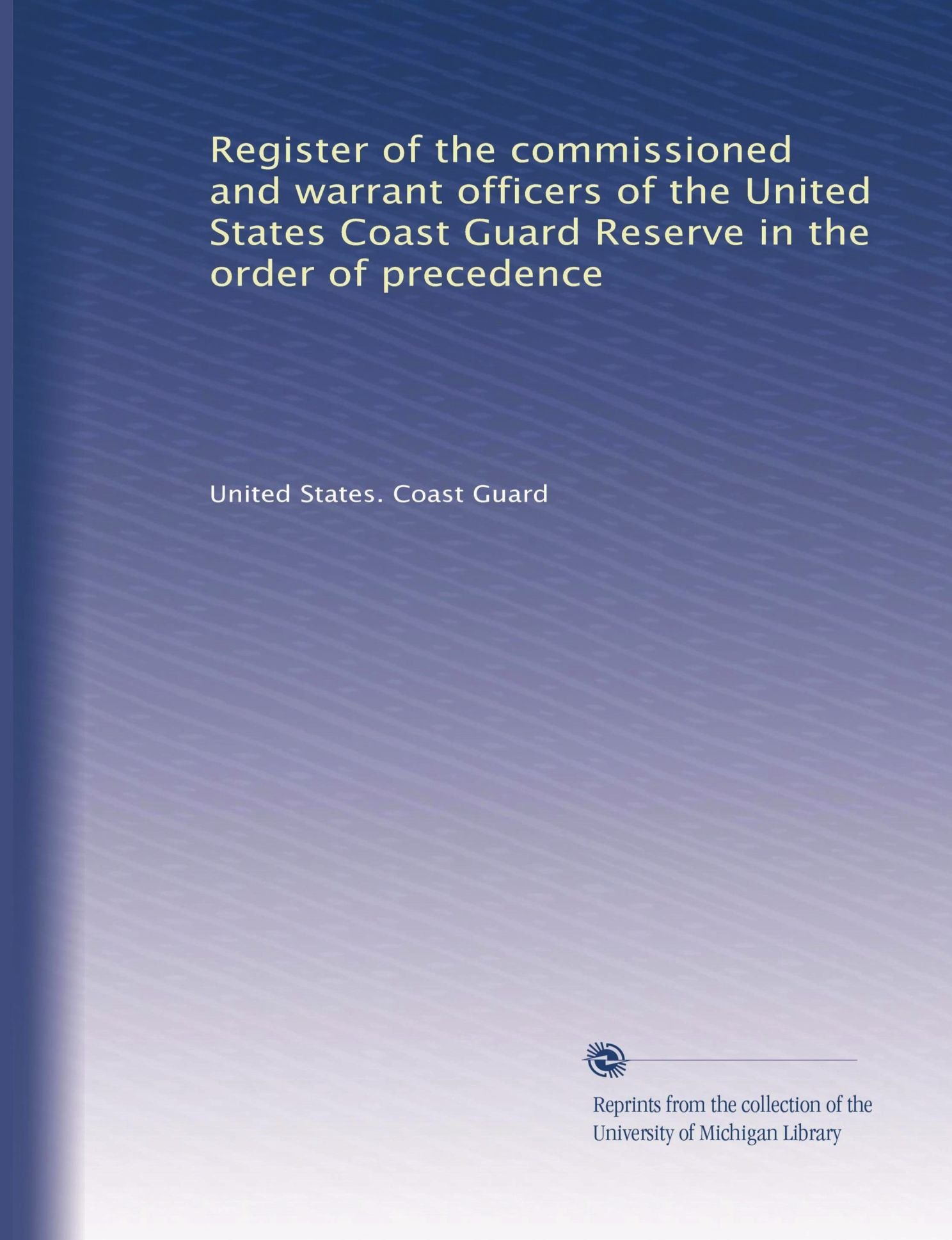 Register of the commissioned and warrant officers of the United States Coast Guard Reserve in the order of precedence (Volume 7) ebook