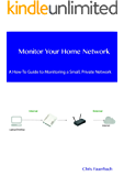 Monitor Your Home Network: A How-To Guide to Monitoring a Small, Private Network (English Edition)