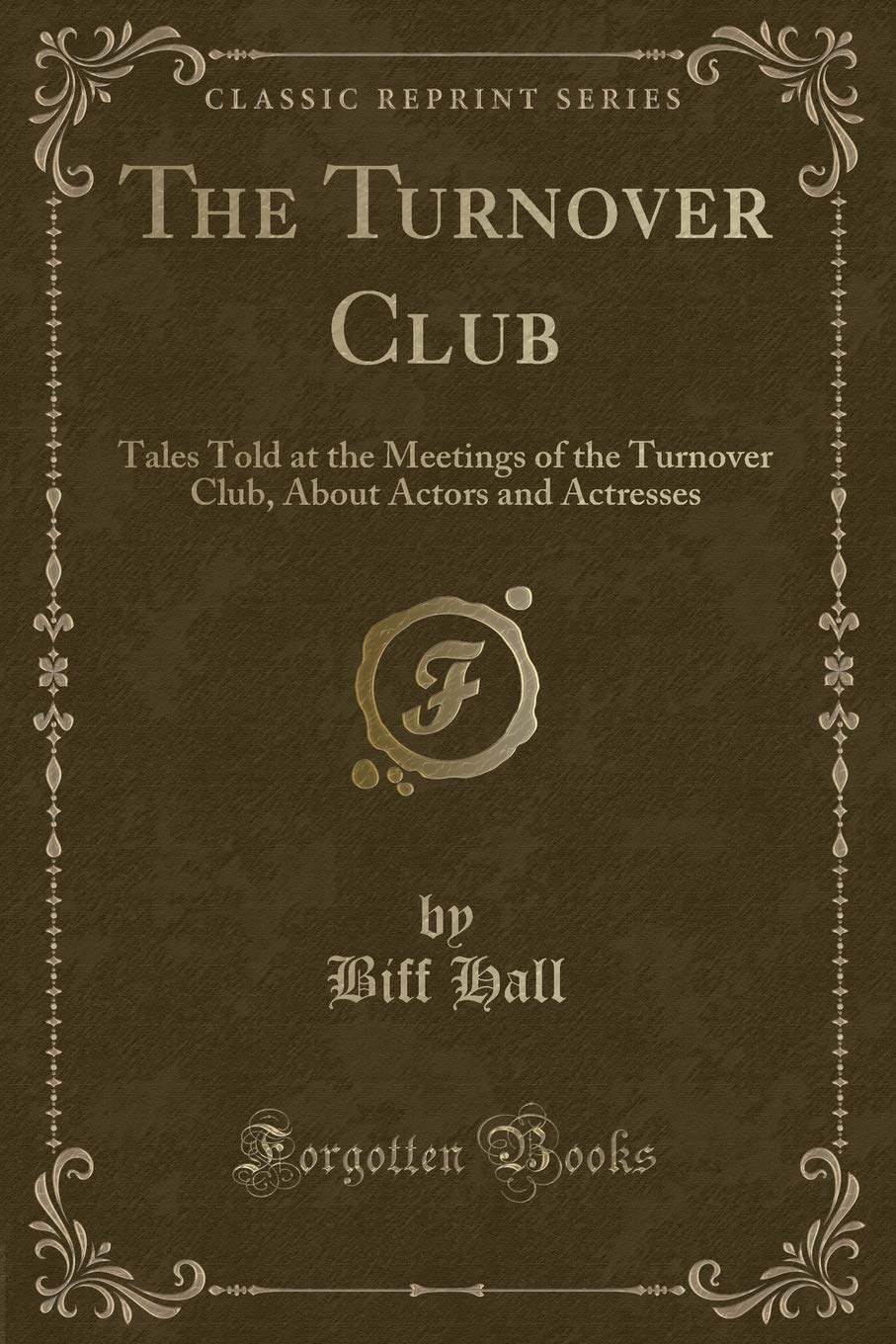 The Turnover Club: Tales Told at the Meetings of the Turnover Club, About Actors and Actresses (Classic Reprint) pdf