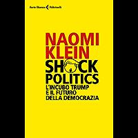 Shock Politics: L'incubo Trump e il futuro della democrazia
