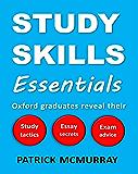 Study Skills Essentials: Oxford Graduates Reveal Their Study Tactics, Essay Secrets and Exam Advice (English Edition)