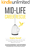Mid-Life Career Rescue: Employ Yourself 2018: How to change careers, confidently leave a job you hate, and start living a life you love, before it's too late (English Edition)
