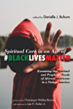Spiritual Care in an Age of #BlackLivesMatter: Examining the Spiritual and Prophetic Needs of African Americans in a…