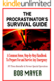 The Procastinator's Survival Guide: A Common Sense, Step-by-Step Handbook to Prepare For and Survive Any Emergency
