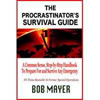 The Procastinator's Survival Guide: A Common Sense, Step-by-Step Handbook to Prepare For and Survive Any Emergency (English Edition)