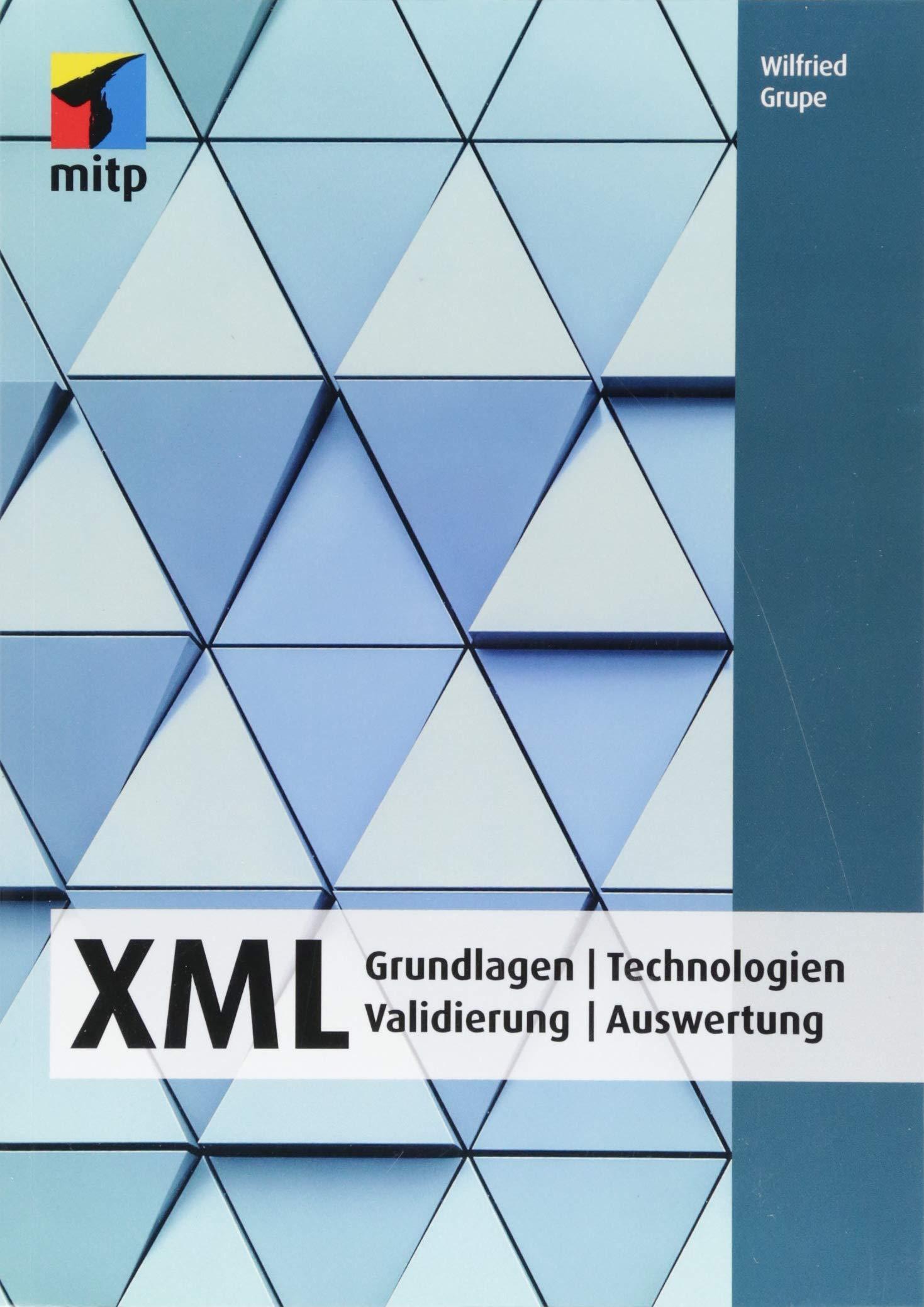 XML: Grundlagen | Technologien| Validierung | Auswertung (mitp Professional) Broschiert – 30. April 2018 Wilfried Grupe 3958457541 Programmiersprachen Database