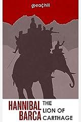 Hannibal Barca: The Lion of Carthage Kindle Edition