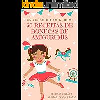 50 Receitas De Lindas Bonecas De Amigurumi: As Bonecas Ineditas Mais Lindas e Fofas Do Brasil, Uma Mais Linda Que a Outra, Faça Elas E Venda Muito