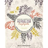 Native American Herbalism Encyclopedia: Traditional Herbal Remedies & Recipes to Heal Common Ailments