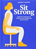 Sit Strong: Everyday Exercises to Stretch and Strengthen your Posture