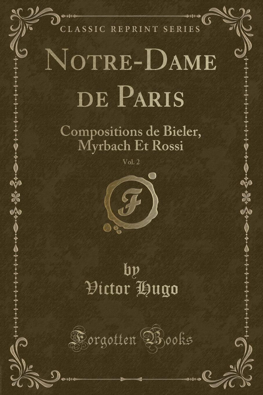 Read Online Notre-Dame de Paris, Vol. 2: Compositions de Bieler, Myrbach Et Rossi (Classic Reprint) (French Edition) pdf epub