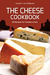 The Cheese Cookbook: 30 Recipes for Cheese Lovers Kindle Edition