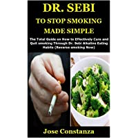 DR. SEBI TO STOP SMOKING MADE SIMPLE: The Total Guide on How to Effectively Cure and Quit smoking Through Dr. Sebi…