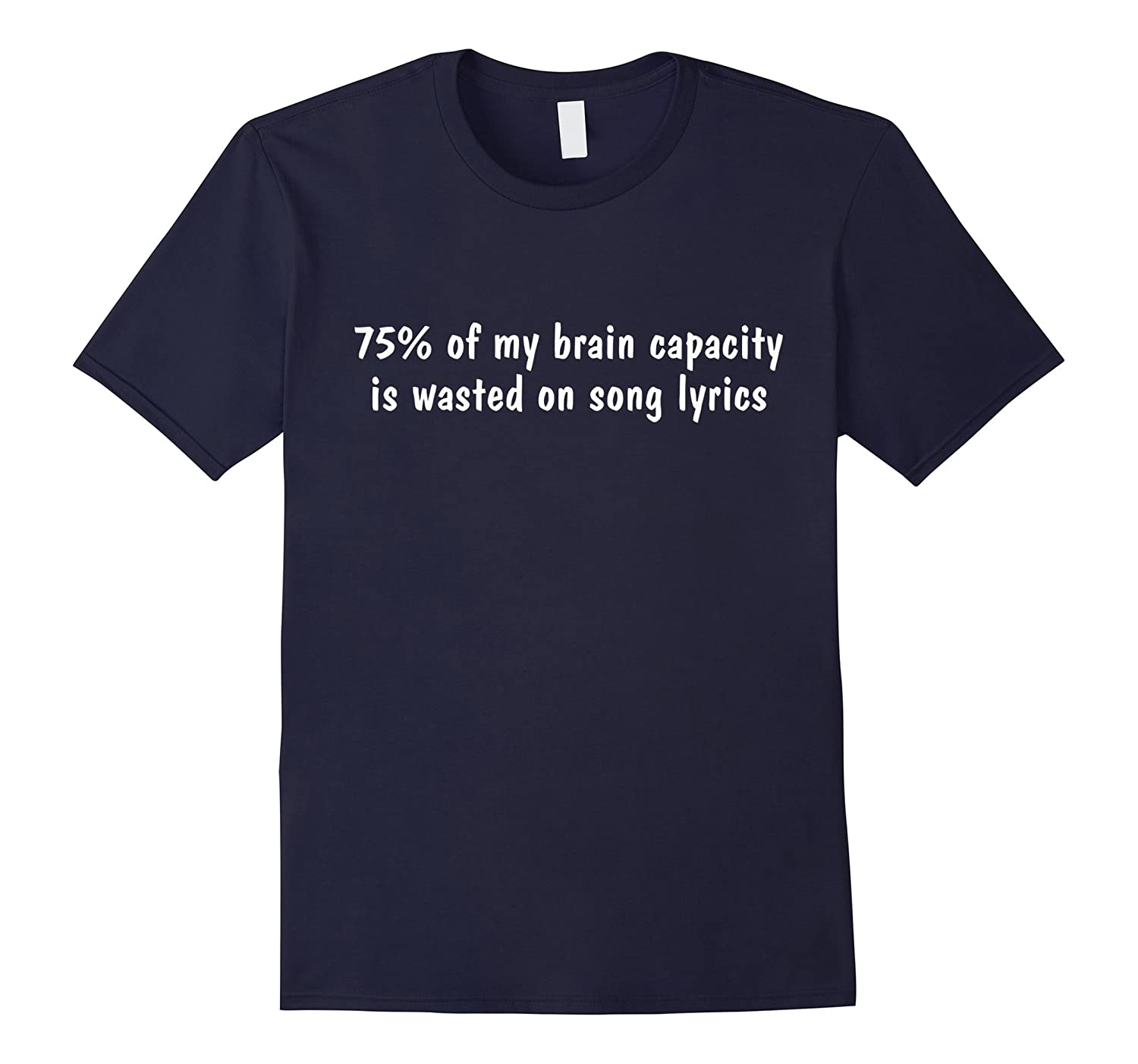 75% Of My Brain Capacity Is Wasted On Song Lyrics T-Shirt-Art