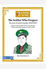The Soldier Who Forgave: The Story of Leland Chandler, WWII POW (A BOOK by ME) Paperback